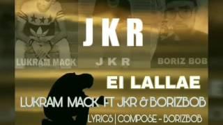 download lagu Ei Lallae Lukrm Mack Ft Jkr & Borizbob gratis
