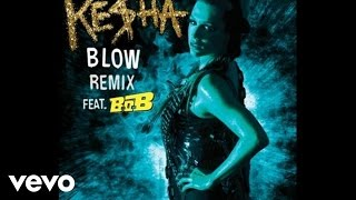 Ke$ha - Blow Remix (Audio) ft. B.o.B