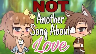Not another song about love ☆ GLMV ☆