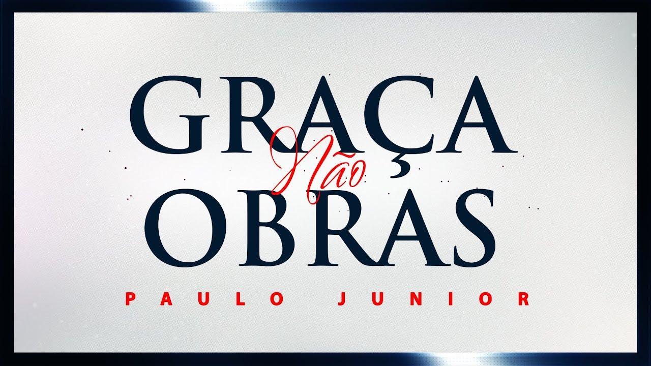 É por Graça e Não por Obras - Paulo Junior
