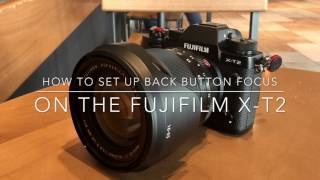 HOW TO SET UP BACK BUTTON FOCUS: FUJIFILM X-T2