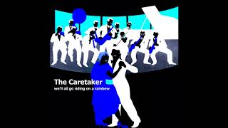 The Caretaker — We'll All Go Riding On A Rainbow ( Full Album )