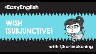 #EasyEnglish @karlinakuning : WISH (Subjunctive)