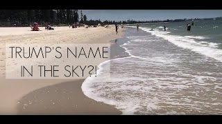 "Scroll 6:15 TRUMP""S NAME IN THE SKY @ BRIGHTON BEACH /SYDNEY"