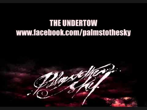 Palms to the Sky - The Undertow