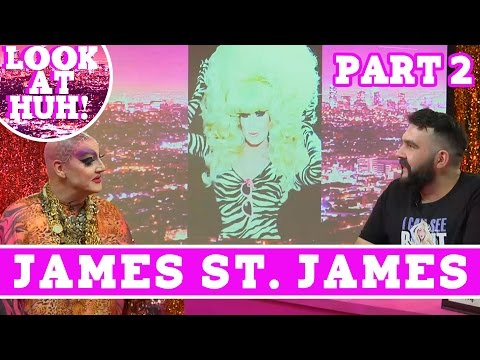 James St. James: Look at Huh SUPERSIZED Pt. 2