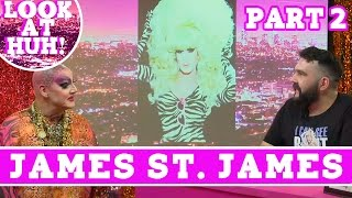 James St. James: Look at Huh SUPERSIZED Pt. 2
