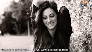 Paul Oakenfold Video - Christian Burns, Paul Oakenfold & JES - As We Collide (Orjan Nilsen Remix) || NMD [HQ]