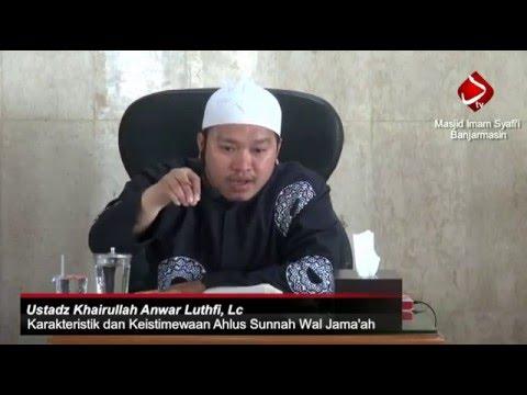 Karakteristik Dan Keistimewaan Ahlus Sunnah Wal Jama'ah #3 - Ustadz Khairullah Anwar Luthfi, Lc