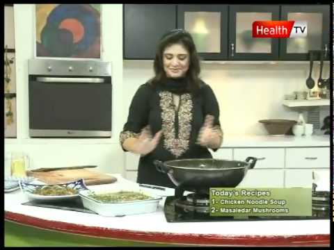 "Healthy Cooking -- ""CHICKEN NOODLE SOUP MASALEDAR MUSHROOMS"" Part-4 (17 Nov 2011) Health TV"