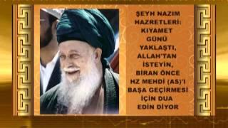 Şeyh Nazım Hazretleri, Kıyamet günü yaklaştı, Allah'tan isteyin, biran önce Hz  Mehdi a s'ı başa geçirmesi için dua edin diyor