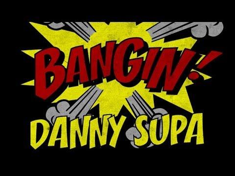 Danny Supa - Bangin!