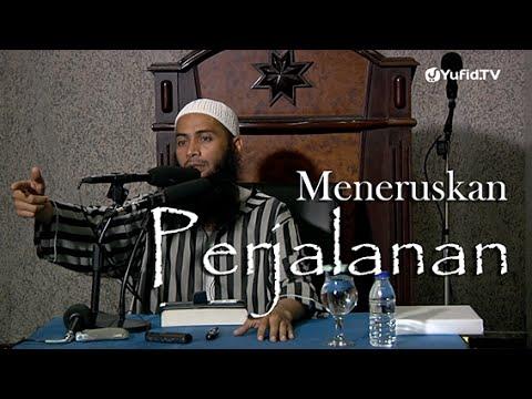 Ceramah Islam: Meneruskan Perjalanan - Ustadz DR. Syafiq Basalamah, MA.