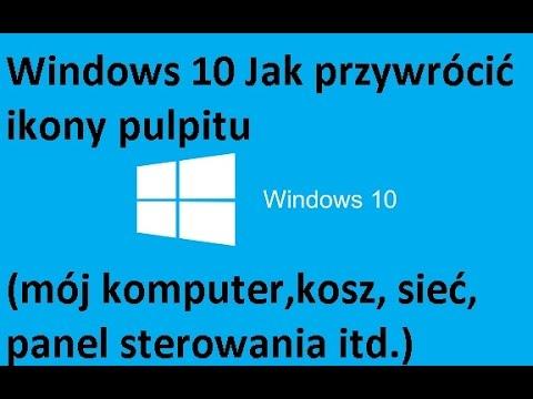 [PL] Windows 10 - Jak Przywrócić Ikony Pulpitu (Mój Komputer, Kosz, Sieć, Panel Sterowania)