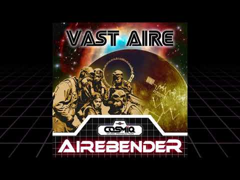"VAST AIRE - ""Airebender"" (Produced by COSMIQ)"