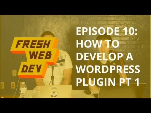 How to develop a WordPress Plugin: Part 1 - Fresh Dev