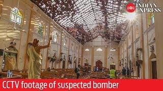 Sri Lanka terror attack: Chilling CCTV footage of suspected bomber emerges