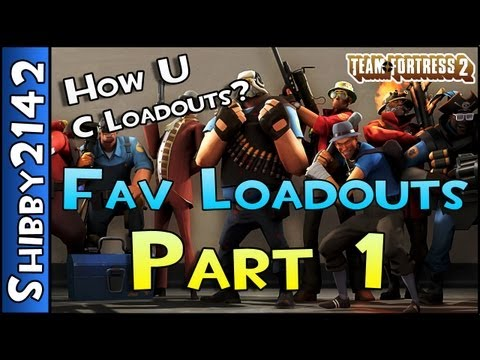 TF2 - FAVORITE LOADOUTS - HOW  U C LOADOUTS? (Part 1 - Team Fortress 2)