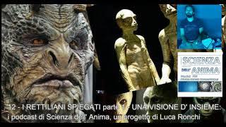 12 - I RETTILIANI SPIEGATI parte 1: UNA VISIONE D' INSIEME - i podcast di Scienza dell' Anima