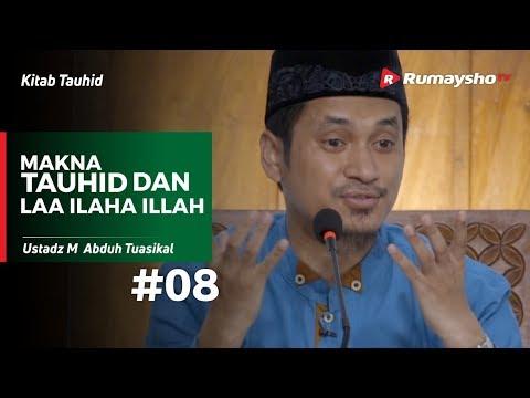 Kitab Tauhid (08) : Makna Tauhid dan Laa Ilaha ILLALLAH - Ustadz M Abduh Tuasikal