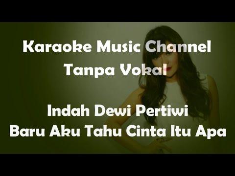 Karaoke Indah Dewi Pertiwi - Baru Aku Tahu Cinta Itu Apa | Tanpa Vokal