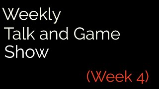 Weekly Game and Talk Show: Week 4 (June 22nd)