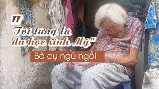 Cuộc đời kỳ lạ của bà cụ ngủ ngồi giỏi tiếng Anh ở Sài Gòn