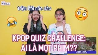 KPOP QUIZ CHALLENGE || Tập 5: Ai là mọt phim?
