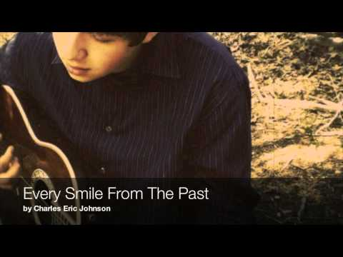 Charles Eric Johnson- Every Smile From The Past