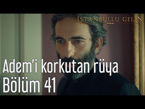İstanbullu Gelin 41. Bölüm - Adem'i Korkutan Rüya