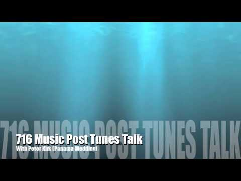 716 Music Post Tunes Talk with Peter Kirk of Panama Wedding (Part 1)