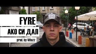 FYRE - АКО СИ ДАЛ (prod. by Vitezz) (Official HD Video)