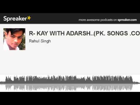 R- Kay With Adarsh..(pk. Songs ) (made With Spreaker) video