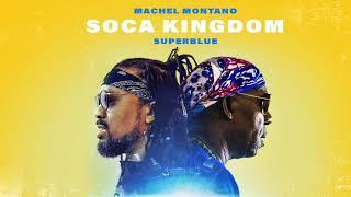 Soca Kingdom Official Audio Machel Montano X Superblue Soca 2018