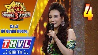 THVL | Ca sĩ giấu mặt 2017- Tập 4: Ca sĩ Hồ Quỳnh Hương