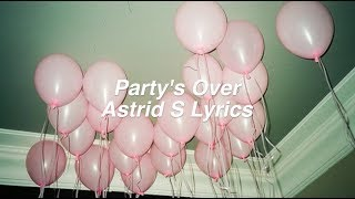 Download Lagu Party's Over || Astrid S Lyrics Gratis STAFABAND