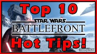 Star Wars Battlefront: Top 10 Hot Tips! -- Guide to Improving Your Game (for Newer Players)