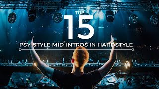 TOP 15 PSYSTYLE MID-INTROS IN HARDSTYLE