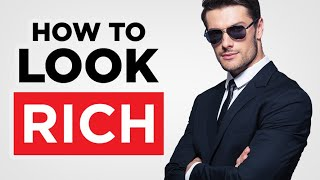 How To Look Rich... Even If You're Broke!