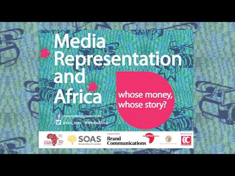 Media Representation and Africa: whose money, whose story? Panel 1, SOAS, University of London