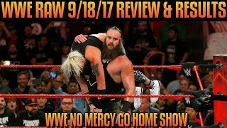WWE Raw 9/18/17 Full Show Review: WWE NO MERCY 2017 GO HOME SHOW! BRAUN STROWMAN VS  BROCK LESNAR