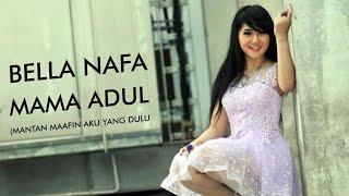 Bella Nafa - Mama Adul (Mantan Maafkan Aku Yang Dulu) (Dangdut Terbaru 2016)
