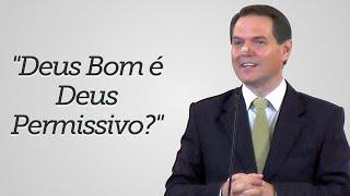 """""""Deus Bom é Deus Permissivo?"""" - Sérgio Lima"""