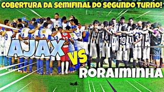 "SEMIFINAL DO SEGUNDO TURNO ""AJAX x RORAIMINHA"" !"
