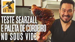 TESTE SEARZALL E PALETA DE CORDEIRO NO SOUS VIDE | SÓ VIDE #64