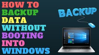 How To Backup Data Without Booting Into Windows