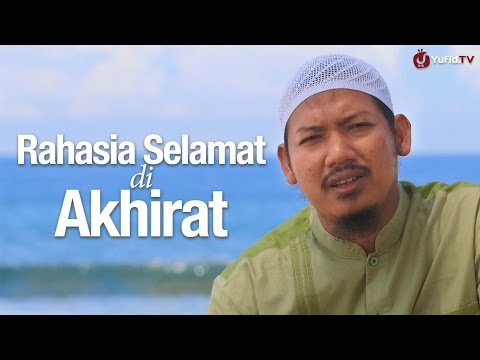 Ceramah Singkat: Rahasia Selamat Di Akhirat - Ustadz Abu Ubaidah Yusuf As-Sidawy.