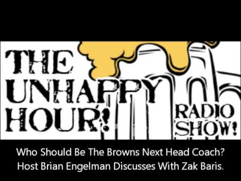 """The Unhappy Hour"" host Brian Engelman once again welcomes Zak Baris to talk about: - Who should be the next head coach of the Cleveland Browns? - Why are the Browns paying Rob Chudzinski..."
