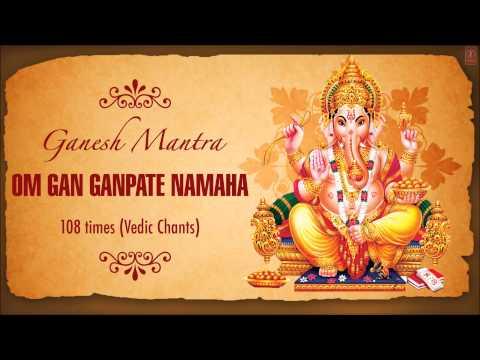 Ganesh Mantra..Om Gan Ganpate Namaha 108 Times I Vedic Chants...