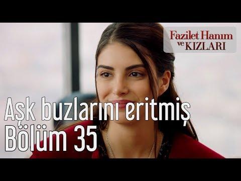 Fazilet Hanım ve Kızları 35. Bölüm - Aşk Buzlarını Eritmiş